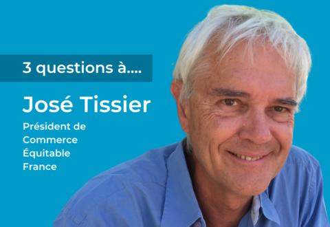 3 questions à José Tissier, nouveau président de Commerce Équitable France